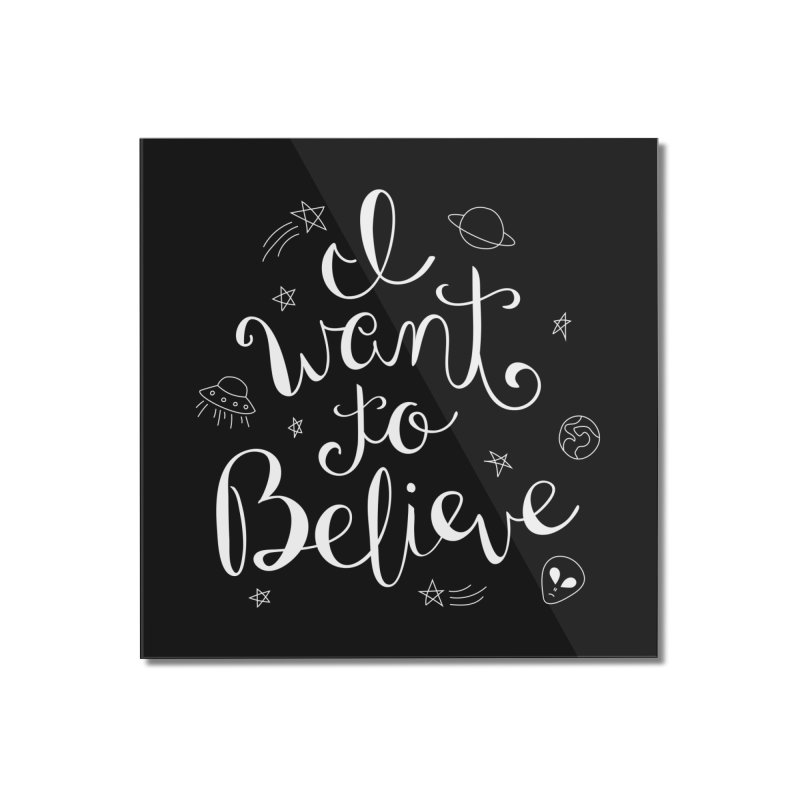 The X-Files - I want to believe Home Mounted Acrylic Print by Calobee Doodles