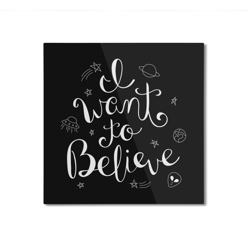 The X-Files - I want to believe Home Mounted Aluminum Print by Calobee Doodles