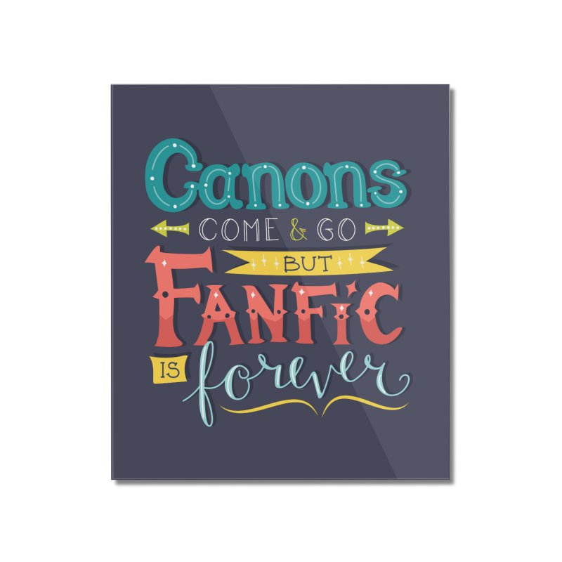Fanfic is Forever Home Mounted Acrylic Print by Calobee Doodles