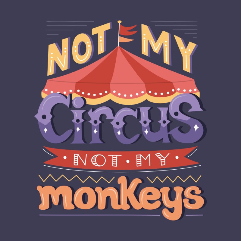Not My Circus, Not My Monkeys by Calobee Doodles