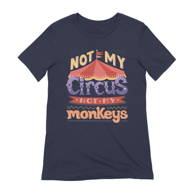 Not My Circus, Not My Monkeys Women's Extra Soft T-Shirt by Calobee Doodles