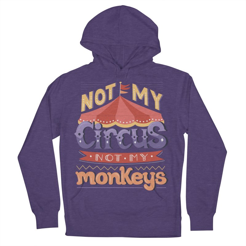 Not My Circus, Not My Monkeys Women's French Terry Pullover Hoody by Calobee Doodles