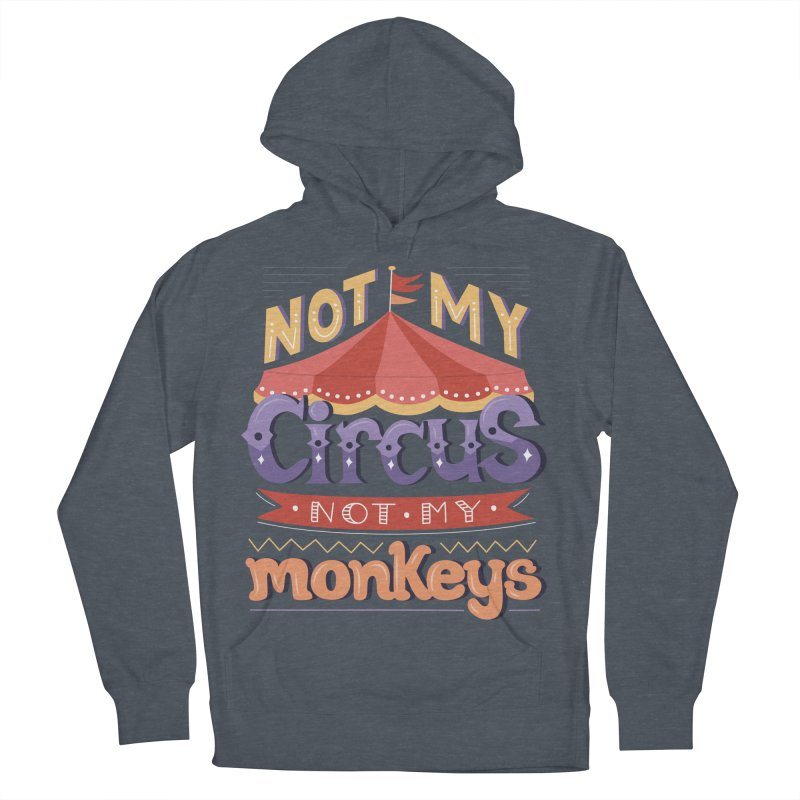 Not My Circus, Not My Monkeys Men's French Terry Pullover Hoody by Calobee Doodles