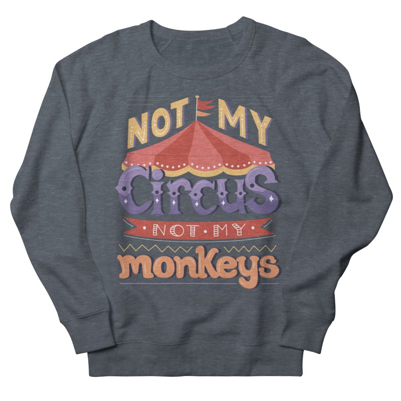 Not My Circus, Not My Monkeys Men's French Terry Sweatshirt by Calobee Doodles