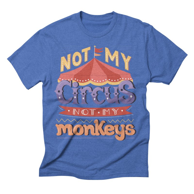 Not My Circus, Not My Monkeys Men's Triblend T-Shirt by Calobee Doodles