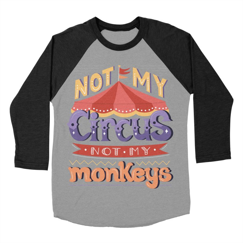Not My Circus, Not My Monkeys Women's Baseball Triblend Longsleeve T-Shirt by Calobee Doodles