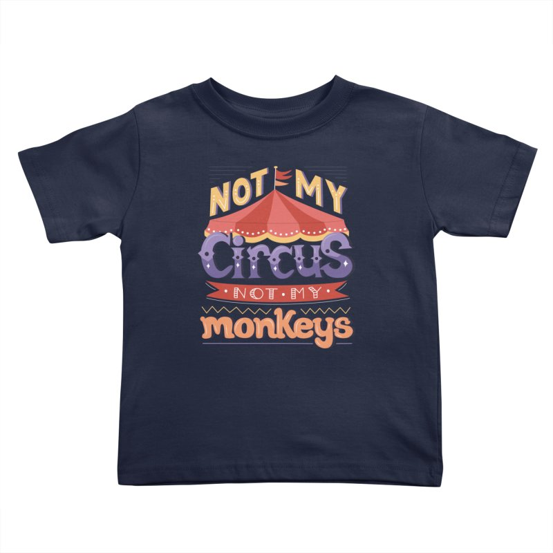 Not My Circus, Not My Monkeys Kids Toddler T-Shirt by Calobee Doodles
