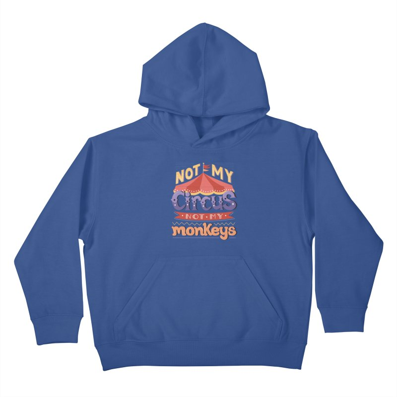 Not My Circus, Not My Monkeys Kids Pullover Hoody by Calobee Doodles