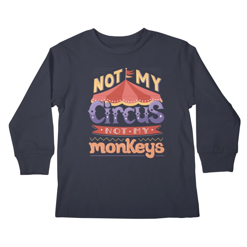 Not My Circus, Not My Monkeys Kids Longsleeve T-Shirt by Calobee Doodles
