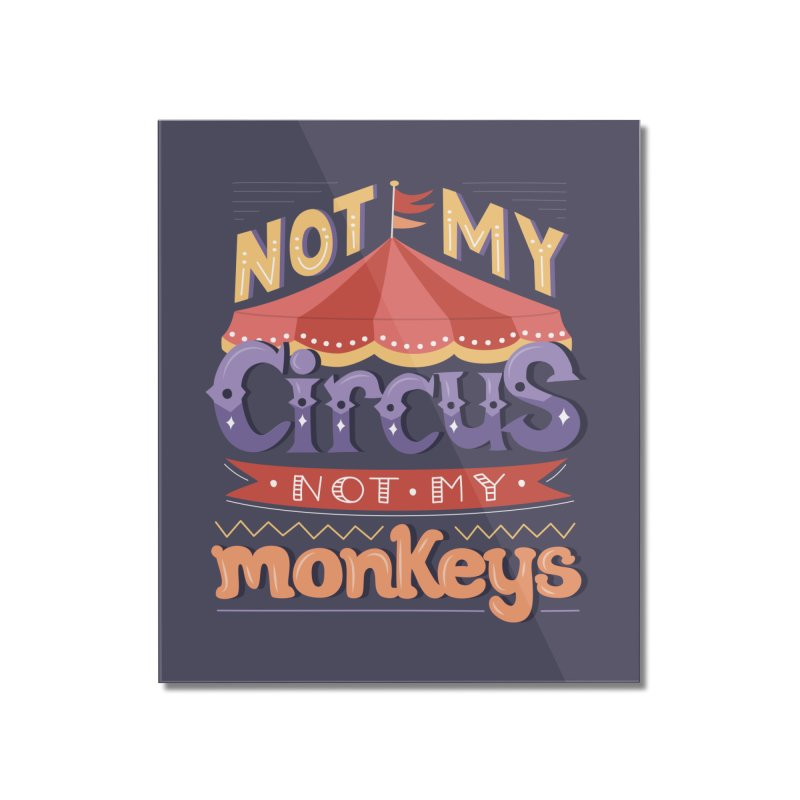 Not My Circus, Not My Monkeys Home Mounted Acrylic Print by Calobee Doodles