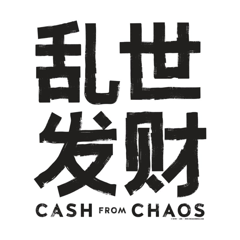 CASH FROM CHAOS - black print by SIXTEN