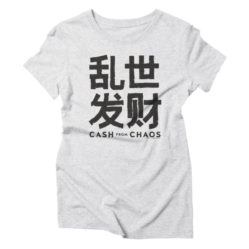 CASH FROM CHAOS - black print Women's Triblend T-shirt by SIXTEN