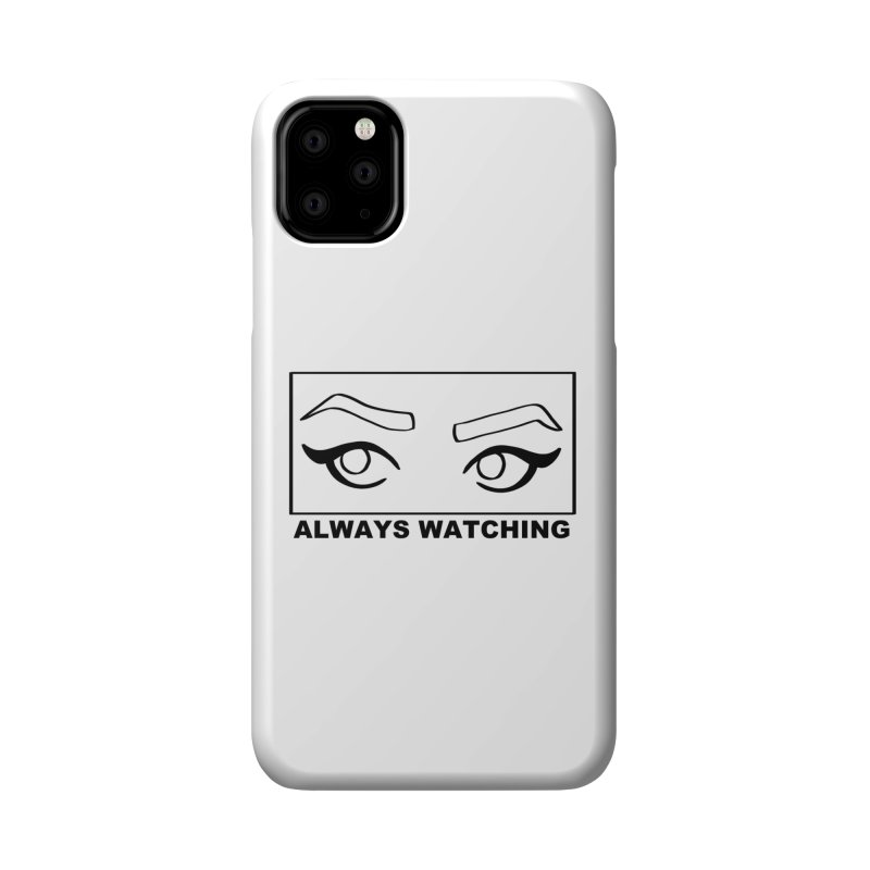 Always watching Accessories Phone Case by Hello Siyi
