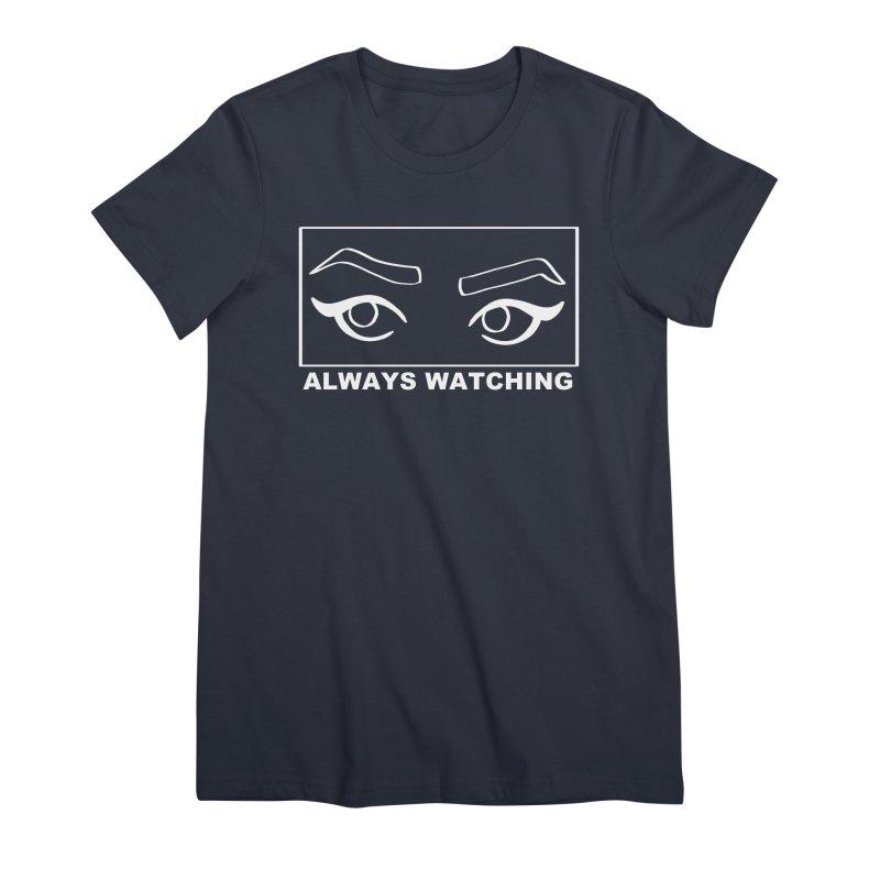 Always watching (on black) Women's Premium T-Shirt by Hello Siyi