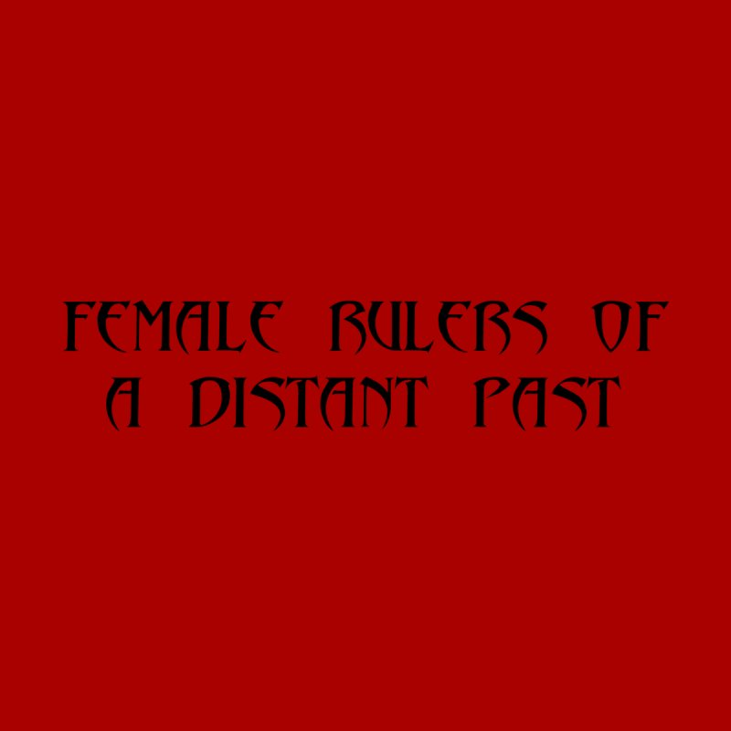 Female Rulers of a Distant Past by Hello Siyi