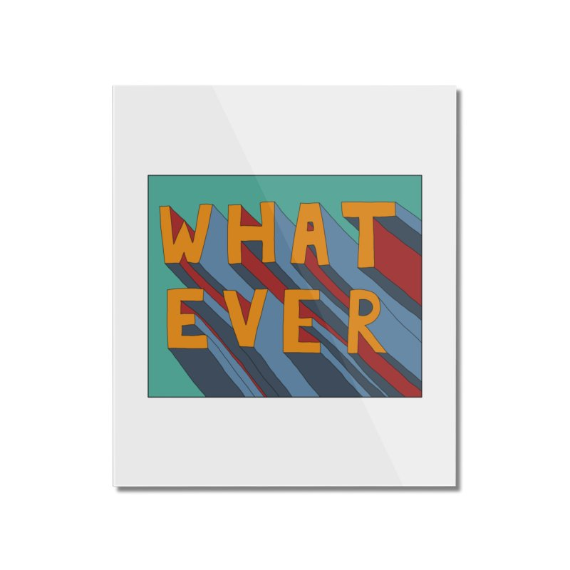 Whatever Home Mounted Acrylic Print by Hello Siyi