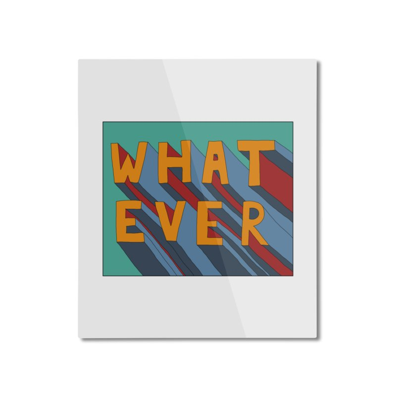 Whatever Home Mounted Aluminum Print by Hello Siyi