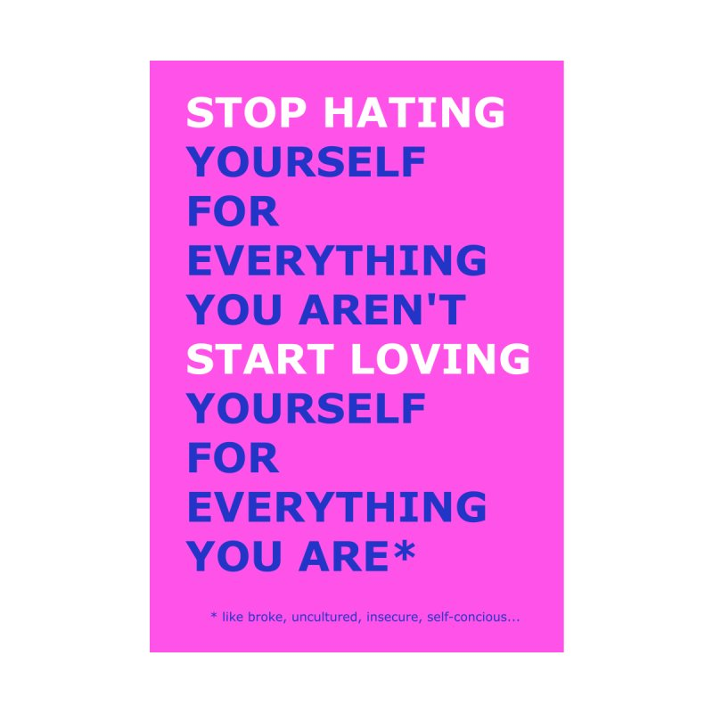 Stop hating yourself (Demotivational Poster V) by Hello Siyi