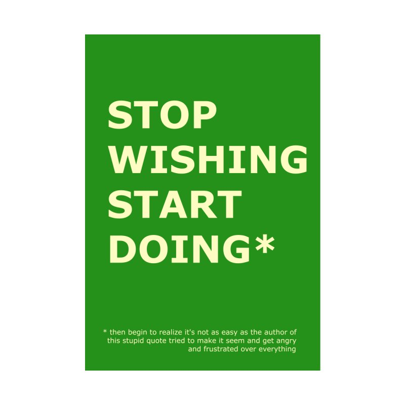 Stop Wishing (Demotivational Poster VI) by Hello Siyi
