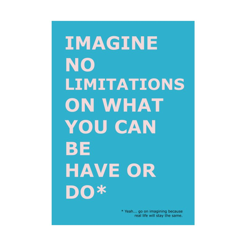 Imagine no limitations (Demotivational Poster XI) by Hello Siyi