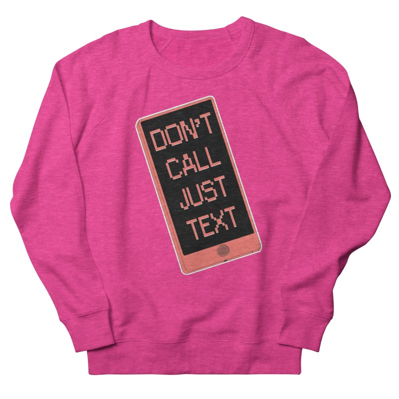 Don't call, just text! Women's French Terry Sweatshirt by Hello Siyi