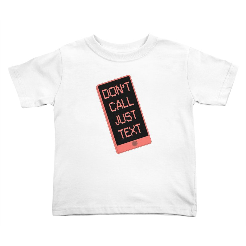 Don't call, just text! Kids Toddler T-Shirt by Hello Siyi