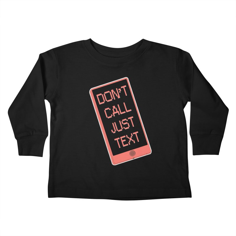 Don't call, just text! Kids Toddler Longsleeve T-Shirt by Hello Siyi