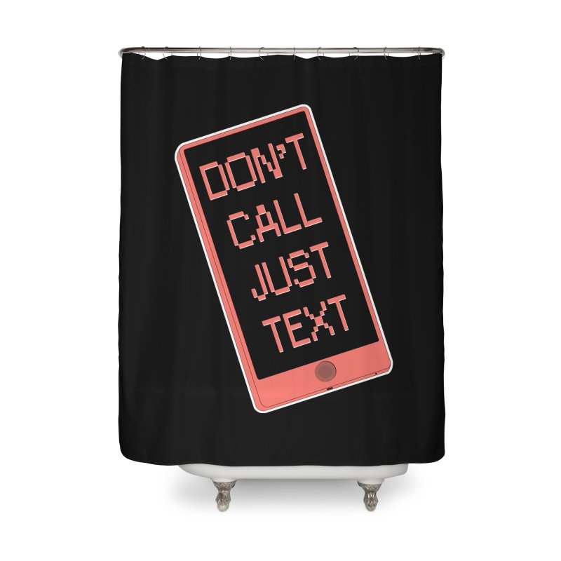 Don't call, just text! Home Shower Curtain by Hello Siyi