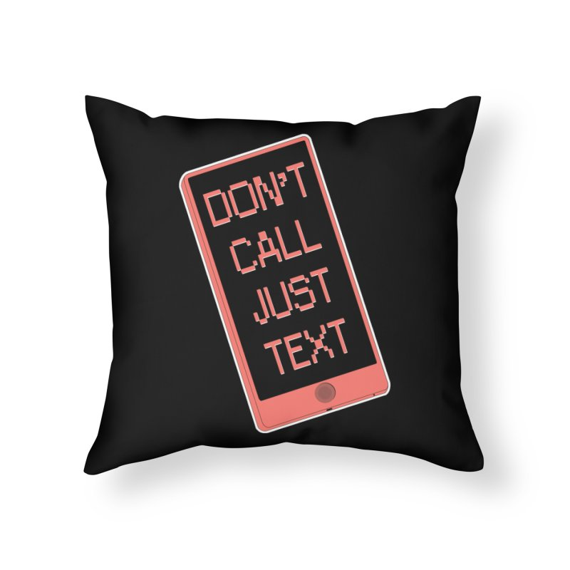 Don't call, just text! Home Throw Pillow by Hello Siyi