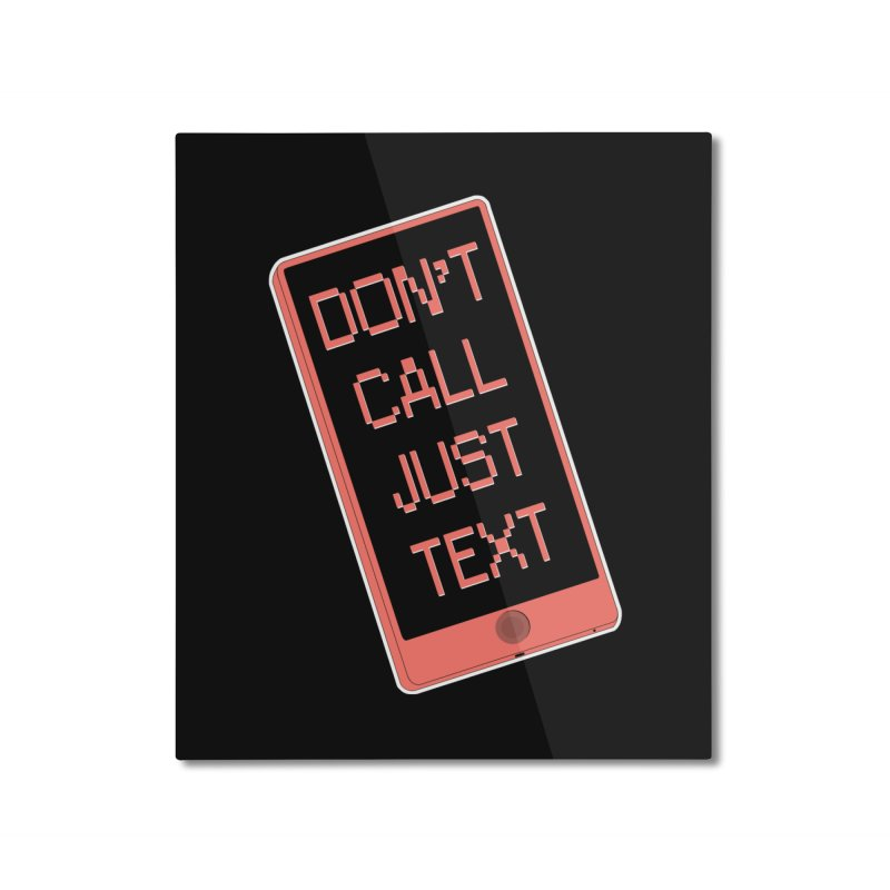 Don't call, just text! Home Mounted Aluminum Print by Hello Siyi