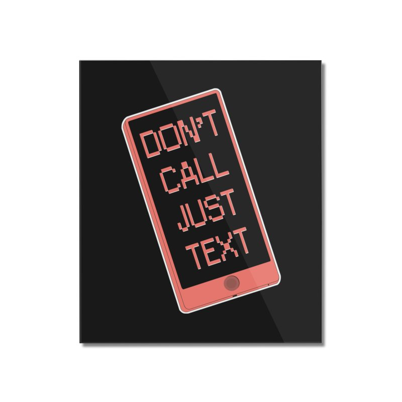 Don't call, just text! Home Mounted Acrylic Print by Hello Siyi