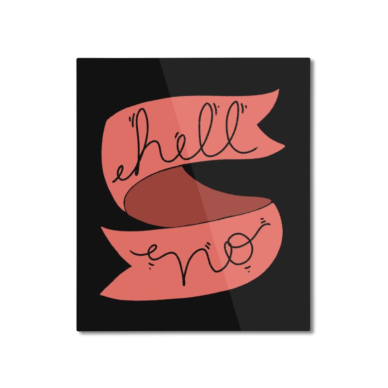 Hell no Home Mounted Aluminum Print by Hello Siyi
