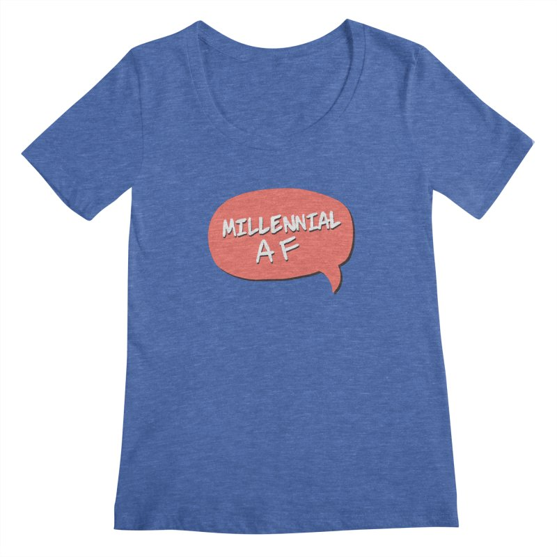 Millennial AF Women's Regular Scoop Neck by Hello Siyi