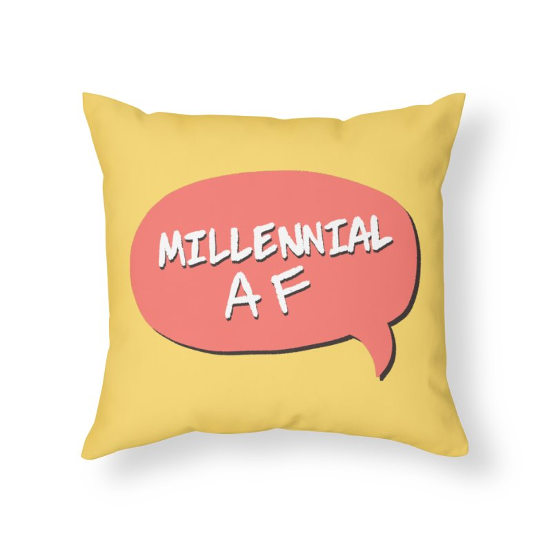 Millennial AF Home Throw Pillow by Hello Siyi