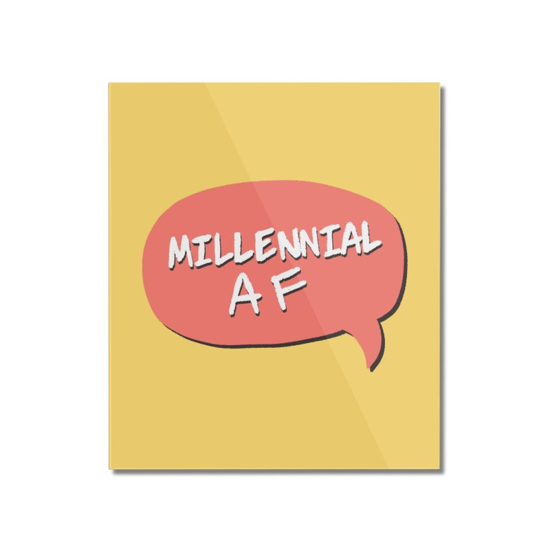 Millennial AF Home Mounted Acrylic Print by Hello Siyi