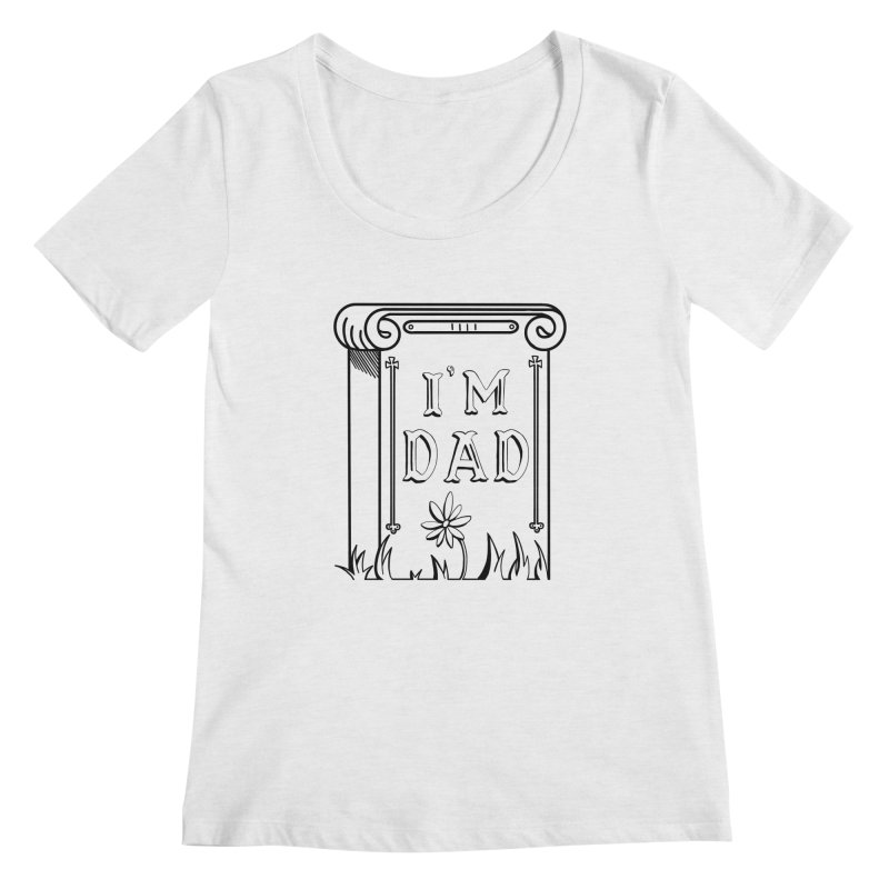 I'm dad Women's Regular Scoop Neck by Hello Siyi