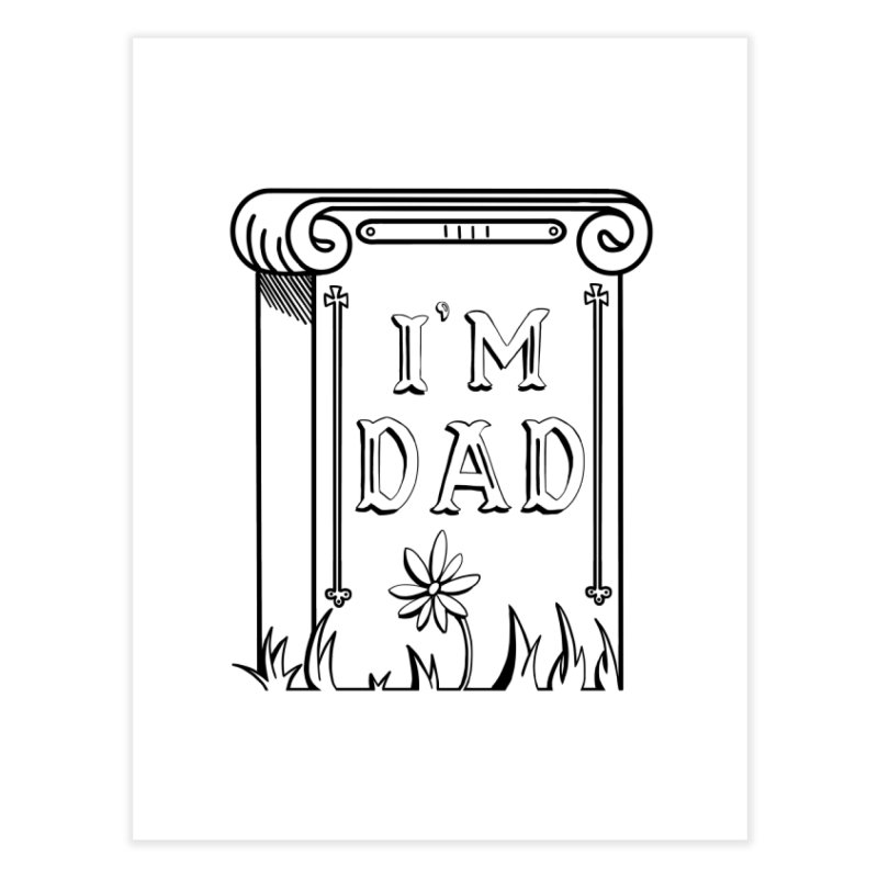 I'm dad Home Fine Art Print by Hello Siyi