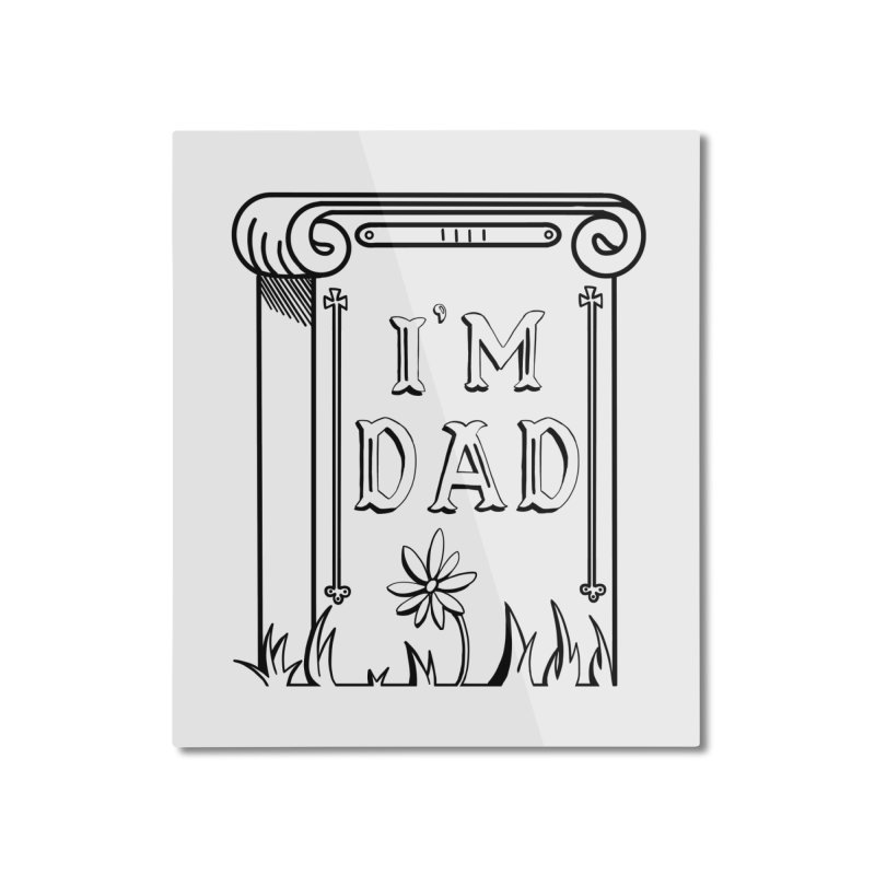 I'm dad Home Mounted Aluminum Print by Hello Siyi