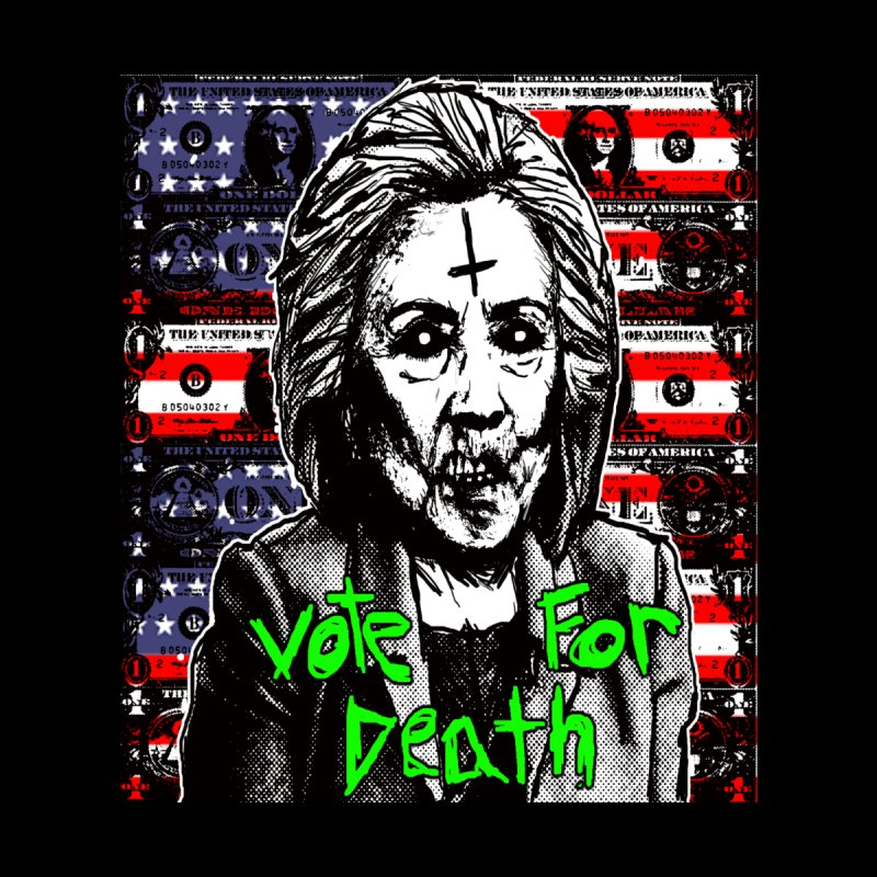 Vote for Death (Hillary Clinton) by SKAM's Artist Shop