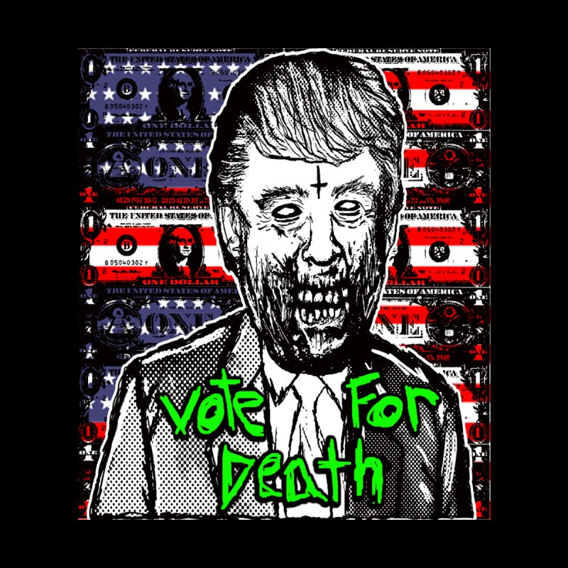 Vote for Death (Donald Trump) by SKAM's Artist Shop