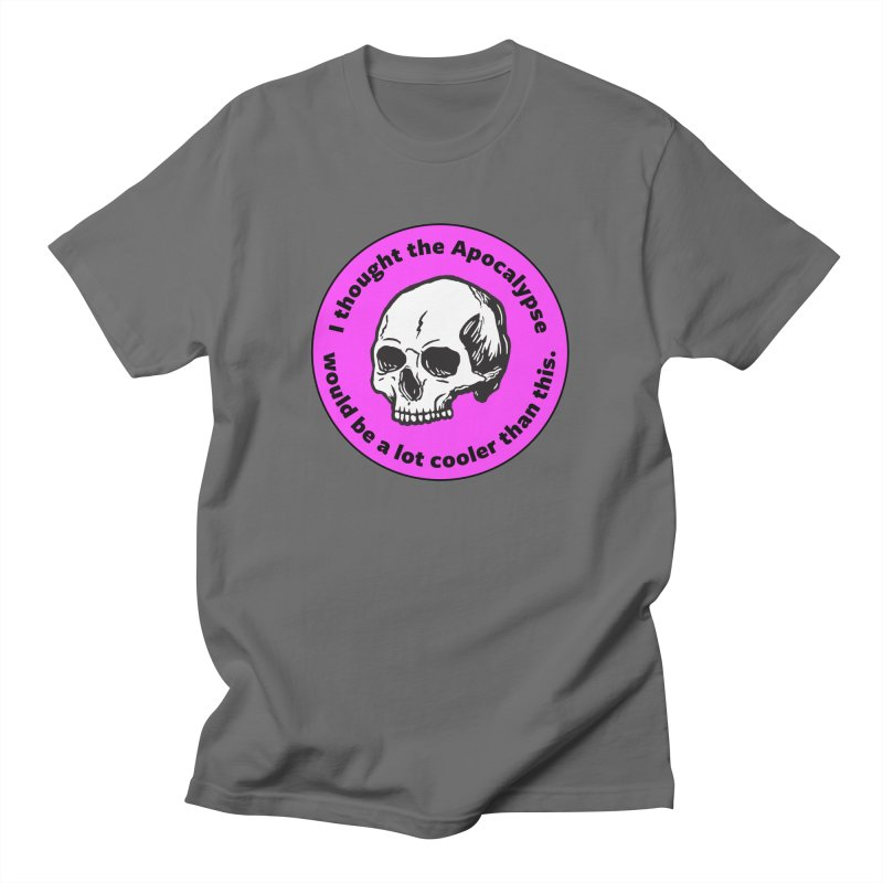I thought the Apocalypse would be a lot cooler than this. Loose Fit T-Shirt by Skeleton Krewe's Shop