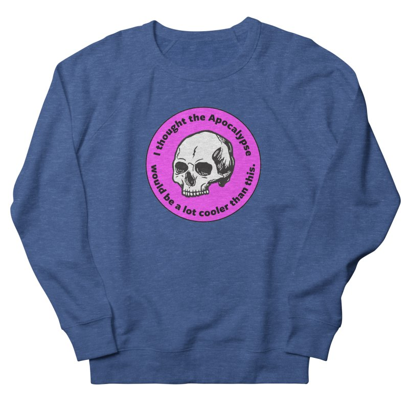 I thought the Apocalypse would be a lot cooler than this. Loose Fit Sweatshirt by Skeleton Krewe's Shop