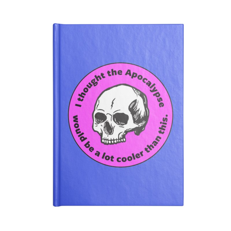 I thought the Apocalypse would be a lot cooler than this. Accessories Notebook by Skeleton Krewe's Shop