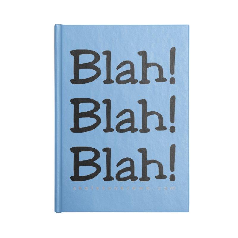 Blah! Blah! Blah! Accessories Blank Journal Notebook by Skeleton Krewe's Shop