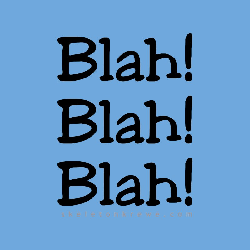 Blah! Blah! Blah! Women's T-Shirt by Skeleton Krewe's Shop