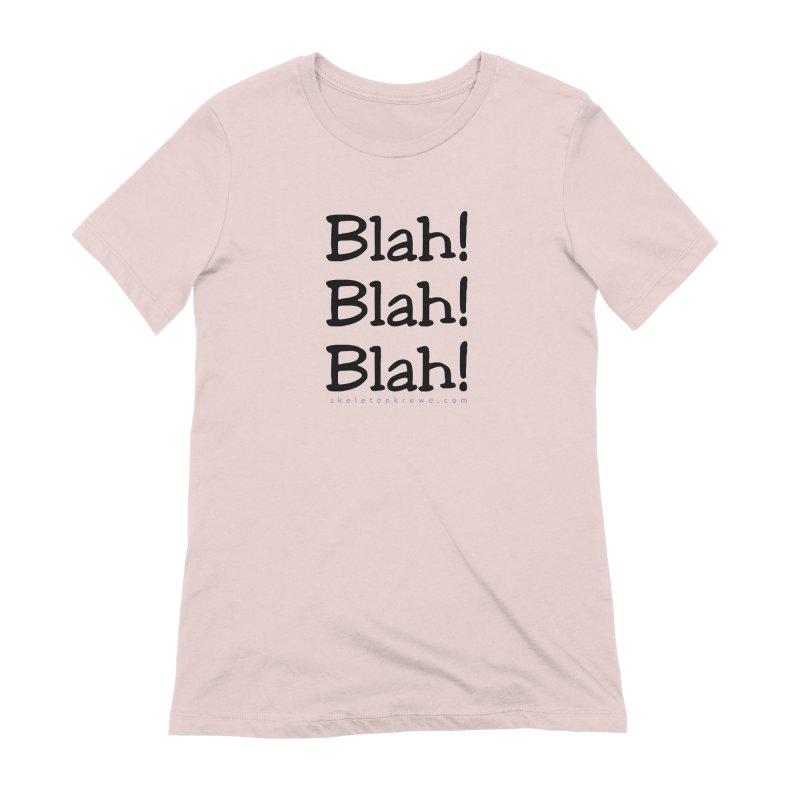 Blah! Blah! Blah! Women's Extra Soft T-Shirt by Skeleton Krewe's Shop