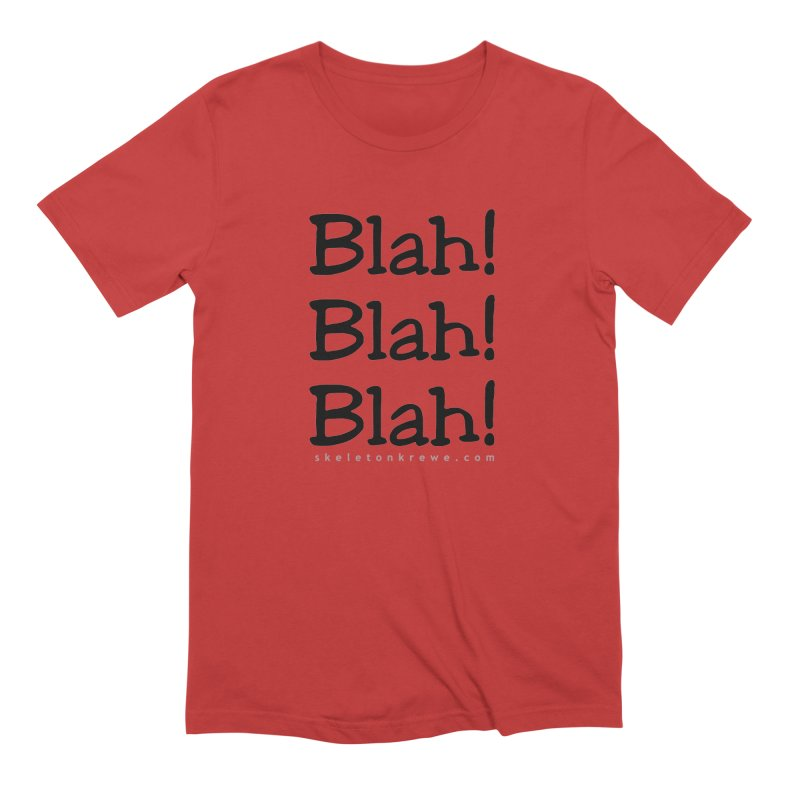 Blah! Blah! Blah! Men's Extra Soft T-Shirt by Skeleton Krewe's Shop
