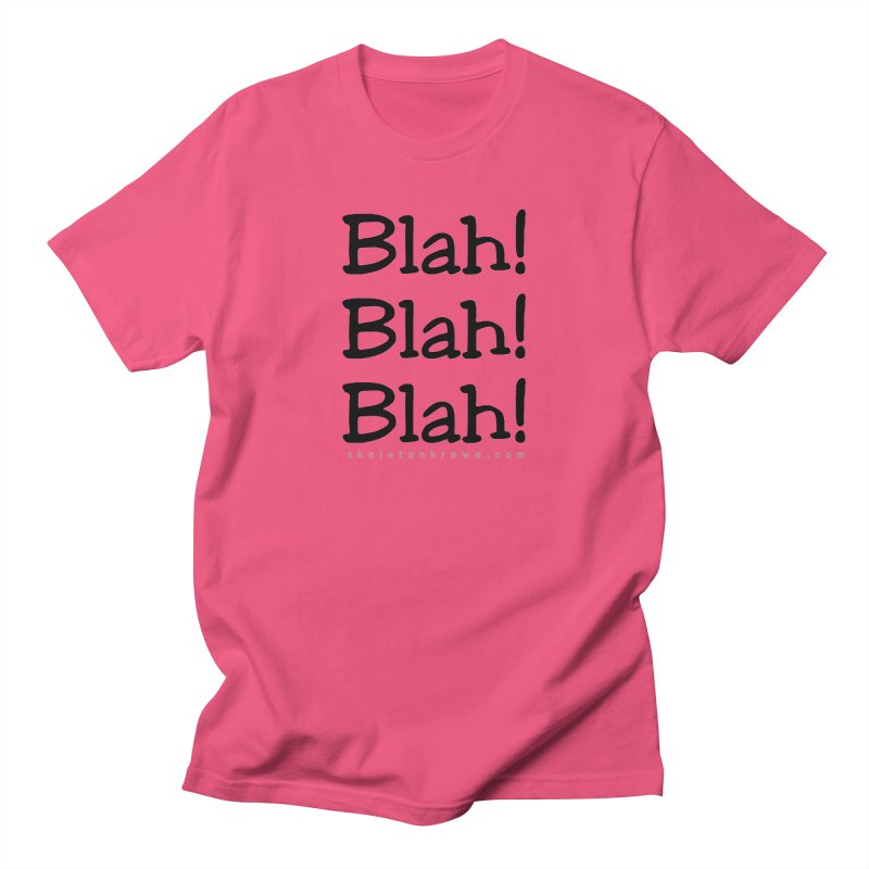 Blah! Blah! Blah! Women's Regular Unisex T-Shirt by Skeleton Krewe's Shop