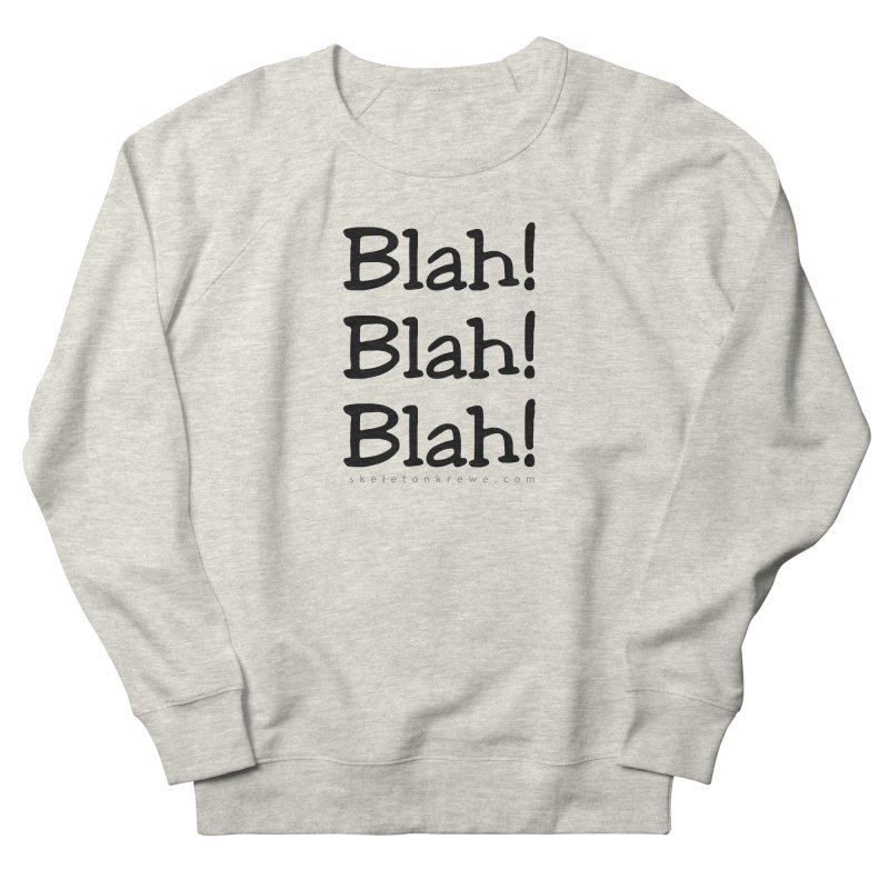 Blah! Blah! Blah! Women's French Terry Sweatshirt by Skeleton Krewe's Shop