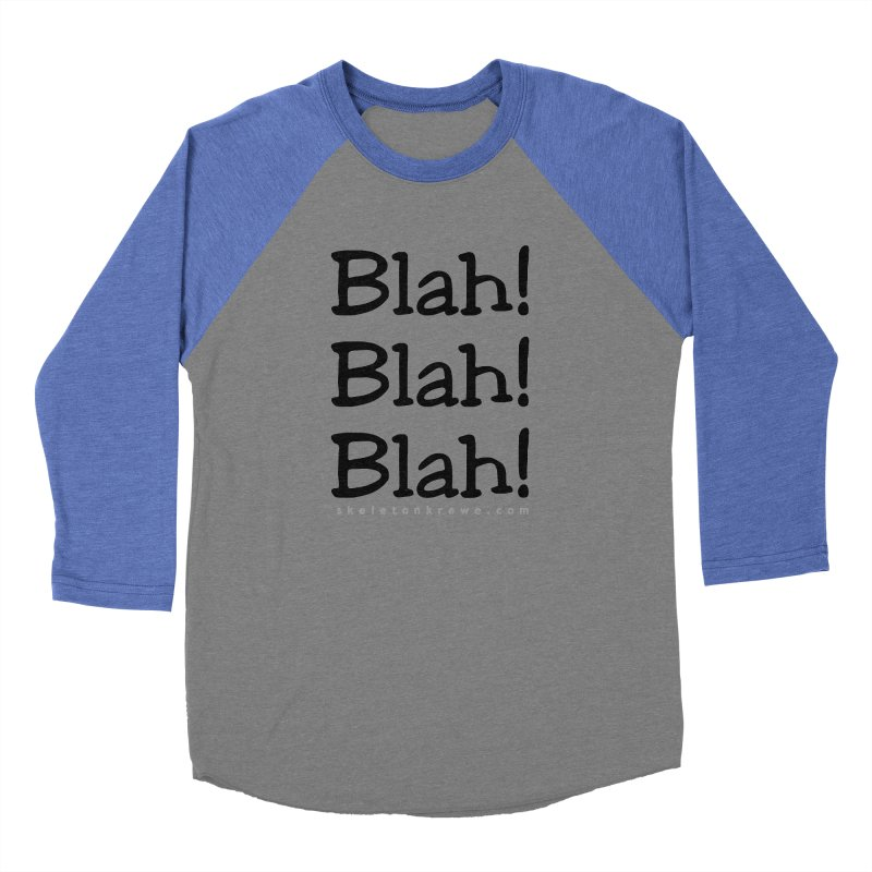 Blah! Blah! Blah! Men's Baseball Triblend Longsleeve T-Shirt by Skeleton Krewe's Shop